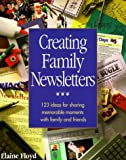Elaine Floyd: Creating Family Newsletters: 123 Ideas for Sharing Memorable Moments With Family and Friends