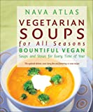 Atlas, Nava: Vegetarian Soups for All Seasons: Bountiful Vegan Soups And Stews for Every Time of Year