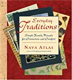 Atlas, Nava: Everyday Traditions: Simple Family Rituals for Connection And Comfort