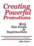 Porter, John: Creating Powerful Promotions With Non-Foods in Supermarkets