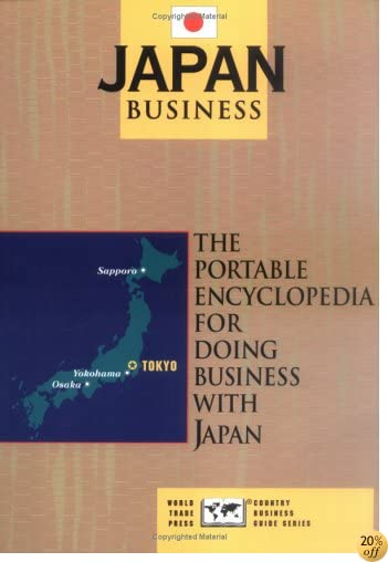 Japan Business: The Portable Encyclopedia for Doing Business with Japan (World Trade Press Country Business Guides)