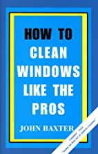 How To Clean Windows Like The Pros by John…