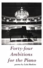 Forty-Four Ambitions for the Piano by Lola…