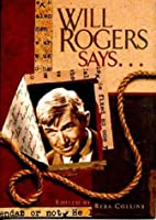 Will Rogers Says...Favorite Quotations by…