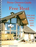 Home Owners Guide to Free Heat by Erwin…