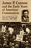 Cannon, James P.: James P. Cannon and the Early Years of American Communism: Selected Writings and Speeches 1920-1928