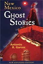 New Mexico Ghost Stories by Antonio R.…