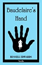 Baudelaire's Hand by Russell Edwards