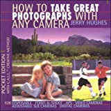 Hughes, Jerry: How to Take Great Photographs With Any Camera