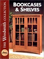 Bookcases & Shelves by The Editors and Staff…