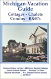 Michigan Vacation Guide 1999 Cottages, Chalets, Condos, BBs