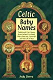 Sierra, Judy: Celtic Baby Names: Traditional Names from Ireland, Scotland, Wales, Brittany, Cornwall &amp; the Isle of Man