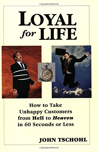 loyal-for-life-how-to-take-unhappy-customers-from-hell-to-heaven-in-60-seconds-or-less