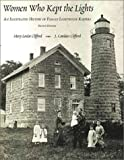 Clifford, Mary Louise: Women Who Kept the Lights: An Illustrated History of Female Lighthouse Keepers