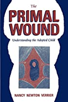 The Primal Wound: Understanding the Adopted…