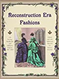 Grimble, Frances: Reconstruction Era Fashions: 350 Sewing, Needlework, & Millinery Patterns 1867-1868