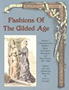 Fashions of the Gilded Age, Volume 1:…