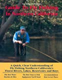 Hanley, Ken: Ken Hanley's No Nonsense Guide to Fly Fishing in Northern California: A Quick, Clear Understanding of Fly Fishing, Northern California's Finest Rivers, Lakes Reservoirs and Bays