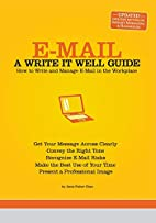 E-Mail: A Write It Well Guide--How to Write…