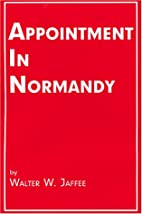 Appointment in Normandy by Walter W. Jaffee