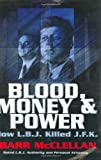 McClellan, Barr: Blood, Money &amp; Power: How L. B. J. Killed J. F. K.