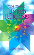 The Coming United Religions by William E.…