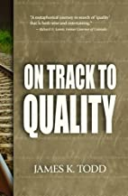 On Track to Quality by James K. Todd