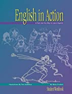 English in Action Student Workbook by Wally…