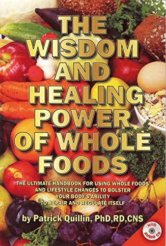 the-wisdom-and-healing-power-of-whole-foods-the-ultimate-handbook-for-using-whole-foods-and-lifestyle-changes-to-bolster-your-bodys-ability-to-repair-and-regulate-itself