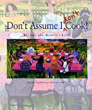 Evershed, Jane: Don't Assume I Don't Cook!: Recipes for Women's Lives