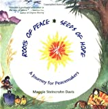 Roots of Peace, Seeds of Hope A Journey for Peacemakers