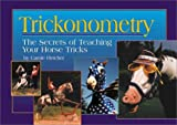 Fletcher, Carole: Trickonometry: The Secrets of Teaching Your Horse Tricks