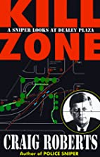 Kill Zone: A Sniper Looks at Dealey Plaza by…