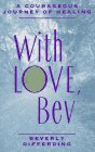 Beverly Differding: With Love, Bev: A Courageous Journey of Healing