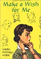 Make a Wish for Me by Lenora Mattingly Weber