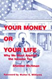 Richman, Sheldon: Your Money or Your Life: Why We Must Abolish the Income Tax