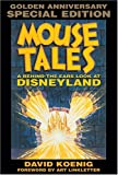 Koenig, David: Mouse Tales: A Behind-the-Ears Look at Disneyland, Golden Anniversary Special Edition