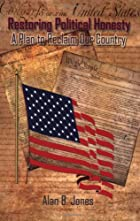 Restoring Political Honesty by Alan B. Jones