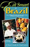 Joan Peterson: Eat Smart in Brazil: How to Decipher the Menu, Know the Market Foods & Embark on a Tasting Adventure