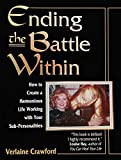 Crawford, Verlaine: Ending the Battle Within: How to Create a Harmonious Life Working With Your Sub-Personalities