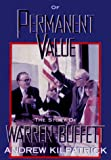 Kilpatrick, Andrew: Of Permanent Value: The Story of Warren Buffett, 1998