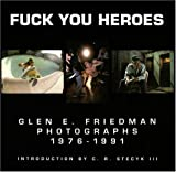 Friedman, Glen E.: Fuck You Heroes: Glen E. Friedman Photographs, 1976-1991