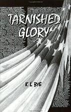 Tarnished Glory by K. L. Bye