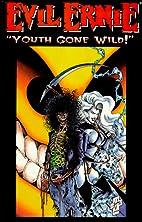 Evil Ernie: Youth Gone Wild (Evil Ernie) by…