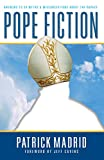 Patrick Madrid: Pope Fiction: Answers to 30 Myths and Misconceptions About the Papacy