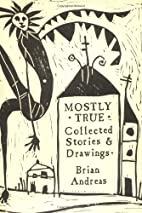 Mostly True Collected Stories & Drawings by…