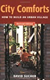 Sucher, David: City Comforts: How to Build an Urban Village