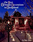 Edsey, Mary: The Best Christmas Decorations in Chicagoland