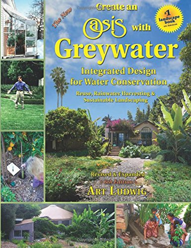 the-new-create-an-oasis-with-greywater-6th-ed-integrated-design-for-water-conservation-reuse-rainwater-harvesting-and-sustainable-landscaping