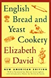 David, Elizabeth: English Bread and Yeast Cookery